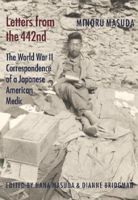 Letters from the 442nd By Masuda, Minoru/ Masuda, Hana (EDT)/ Bridgman, Dianne (EDT)/ Inouye, Daniel K. (FRW)
